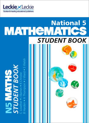 National 5 Mathematics Student Book by Craig Lowther, Robin Christie, Claire Crossman, Ian MacAndie