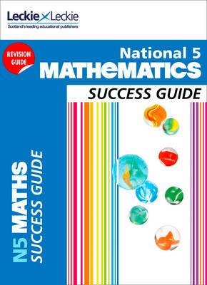 Success Guide National 5 Mathematics Success Guide by Ken Nisbet, Leckie & Leckie