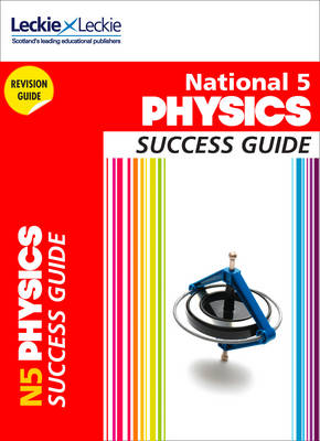 Success Guide National 5 Physics Success Guide by John Taylor, Leckie & Leckie