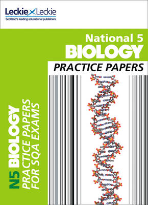National 5 Biology Practice Exam Papers by Graham Moffat, Billy Dickson, Leckie & Leckie