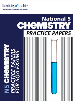 National 5 Chemistry Practice Exam Papers by Maria D'Arcy, Graeme Wilson, Leckie & Leckie