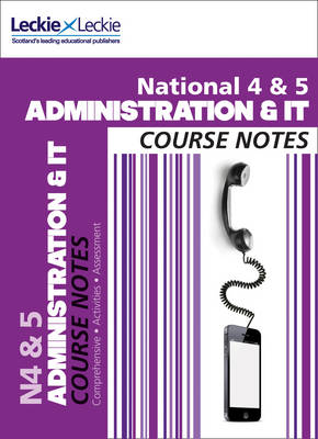 National 4/5 Administration and IT Course Notes by Kathryn Pearce, Carol Ann Taylor, Leckie & Leckie