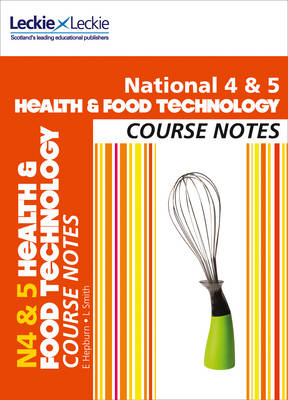National 4/5 Health and Food Technology Course Notes National 4/5 Health and Food Technology Course Notes by Edna Hepburn, Lynn Smith, Leckie & Leckie
