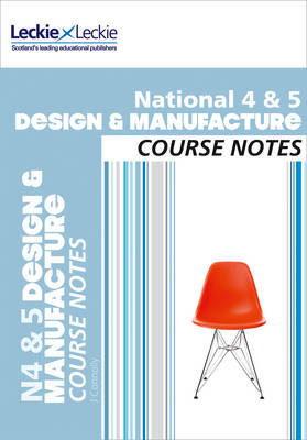 Course Notes National 4/5 Design and Manufacture Course Notes by Jill Connolly, Leckie & Leckie