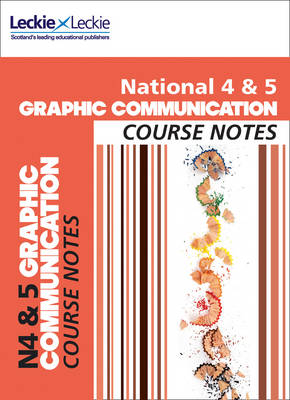 National 4/5 Graphic Communication Course Notes National 4/5 Graphic Communication Course Notes by Peter Linton, Scott Hunter, Leckie & Leckie