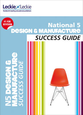National 5 Design and Manufacture Success Guide by Kirsty McDermid, Giorgio Giove, Francesco Giove, Leckie & Leckie