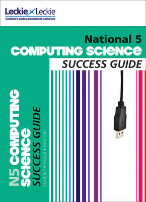 National 5 Computing Science Success Guide by Ray Krachan, Ted Hastings, Leckie & Leckie