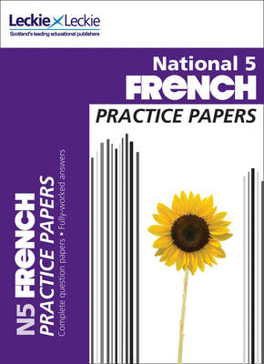 Practice Papers for SQA Exams National 5 French Practice Papers for SQA Exams by Eleanor McLellan, Leckie & Leckie