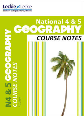 National 4/5 Geography Course Notes by Patricia Coffey, Leckie & Leckie