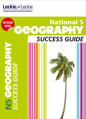 National 5 Geography Success Guide by Rob Hands, Samantha Peck, Alison Hughes, Leckie & Leckie