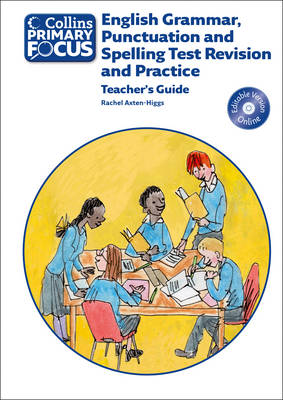 Collins Primary Focus: English Grammar, Punctuation and Spelling Test Revision and Practice: Teacher Guide by Rachel Axten-Higgs