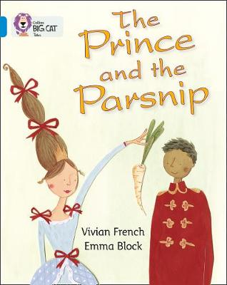 Collins Big Cat The Prince and the Parsnip: Band 04/Blue by Vivian French