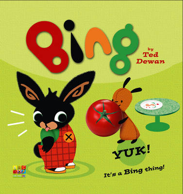 Bing: Yuk! by Ted Dewan