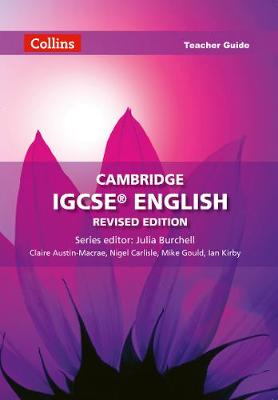Cambridge IGCSE English Teacher Guide by Claire Austin-Macrae, Nigel Carlisle, Mike Gould, Ian Kirby