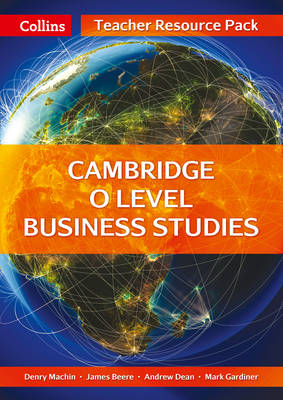 Cambridge O Level Business Studies Teacher Resource Pack by James Beere, Andrew Dean, Mark Gardiner, Denry Machin