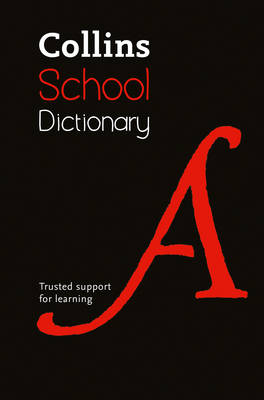 Collins School Dictionary Trusted Support for Learning by Collins Dictionaries