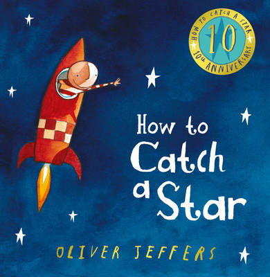 How to Catch a Star (10th Anniversary Edition) by Oliver Jeffers