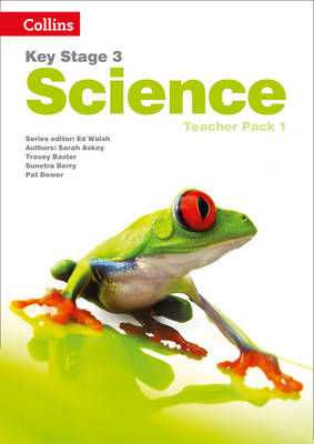 Key Stage 3 Science Teacher Pack 1 by Sarah Askey, Tracey Baxter, Sunetra Berry, Pat Dower
