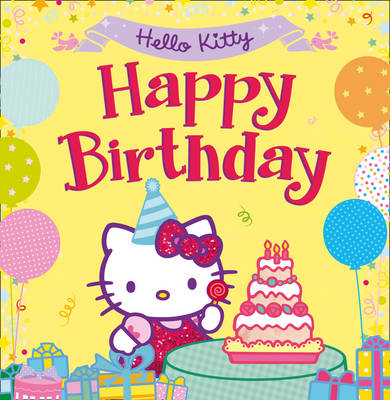 Hello Kitty: Happy Birthday! Hello Kitty: Happy Birthday! by