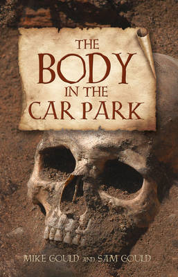 The Body in the Car Park by Mike Gould, Sam Gould