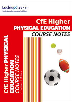 Cfe Higher Physical Education Course Notes CfE Higher Physical Education Course Notes by Linda McLean, Caroline Duncan, Leckie & Leckie