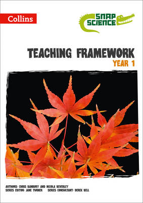 Snap Science - Teaching Framework Year 1 by Nicola Beverley, Chris Banbury, Naomi Hiscock