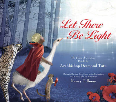 Let There Be Light The Story of Creation Retold by Archbishop Desmond Tutu by Archbishop Desmond Tutu