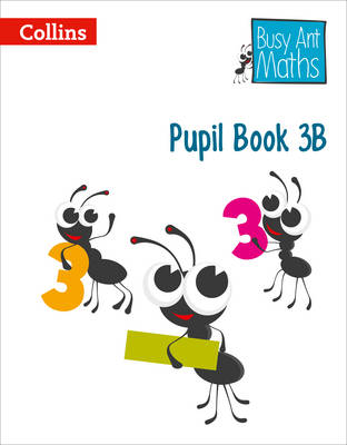 Busy Ant Maths: Pupil Book 3B by Jeanette A. Mumford, Sandra Roberts, Jo Power, Elizabeth Jurgensen