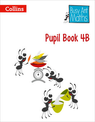 Busy Ant Maths - Pupil Book 4B by Jeanette A. Mumford, Sandra Roberts, Jo Power, Elizabeth Jurgensen