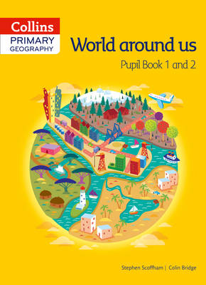 Collins Primary Geography Pupil Book 1 & 2 by Stephen Scoffham, Colin Bridge