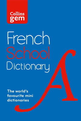 Collins GEM French School Dictionary Trusted Support for Learning, in a Mini-Format by Collins Dictionaries
