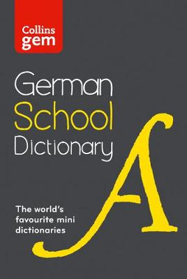 Collins GEM German School Dictionary Trusted Support for Learning, in a Mini-Format by Collins Dictionaries