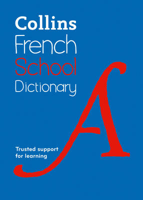 Collins French School Dictionary Trusted Support for Learning by Collins Dictionaries