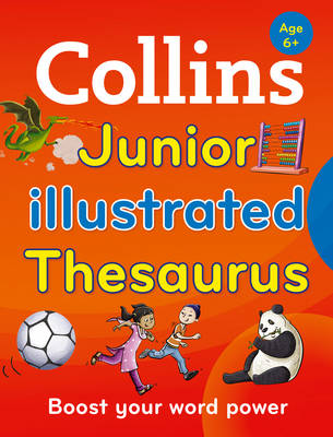 Collins Junior Illustrated Thesaurus Boost Your Word Power, for Age 6+ by Collins Dictionaries