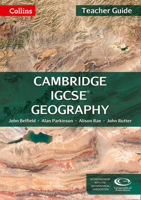 Cambridge Igcse Geography Teacher Guide by John Belfield, Alan Parkinson, Alison Rae, John Rutter