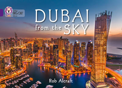 Collins Big Cat Dubai from the Sky: Band 08/Purple by Rob Alcraft