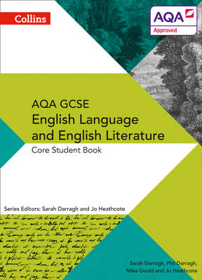 AQA GCSE English Language and English Literature: Core Student Book by Phil Darragh, Sarah Darragh, Mike Gould, Jo Heathcote
