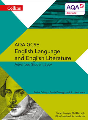Collins AQA GCSE English Language and English Literature Advanced Student Book by Phil Darragh, Sarah Darragh, Mike Gould, Jo Heathcote