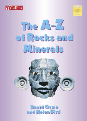 The A-Z of Rocks and Minerals by Helen Bird, David Orme