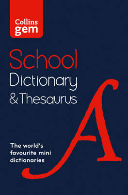 Collins Gem School Dictionary & Thesaurus Trusted Support for Learning, in a Mini-Format by Collins Dictionaries