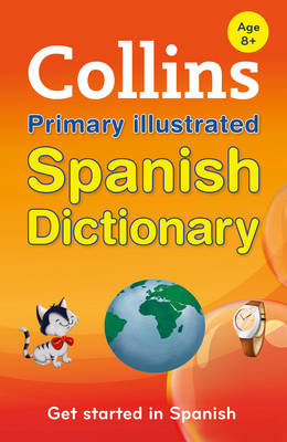 Collins Primary Illustrated Spanish Dictionary Get Started, for Ages 7-11 by Collins Dictionaries