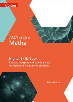 Collins GCSE Maths GCSE Maths AQA Higher Reasoning and Problem Solving Skills Book Reason, Interpret and Communicate Mathematically and Solve Problems by Sandra Wharton