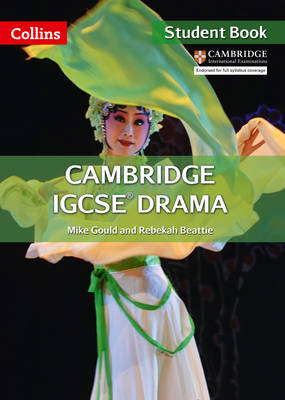 Cambridge IGCSE Drama Student Book by Mike Gould, Rebekah Beattie