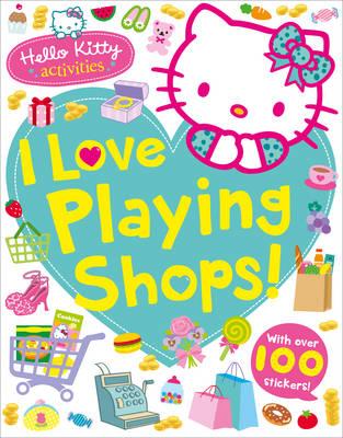Hello Kitty: I Love Playing Shops! Hello Kitty: I Love Playing Shops! by