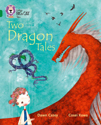 Collins Big Cat Tales of Two Dragons: Band 15/Emerald by Dawn Casey