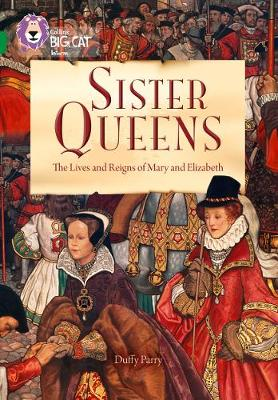 Sister Queens: Elizabeth and Mary Band 15/Emerald by Duffy Parry