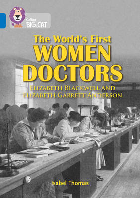 The World's First Women Doctors: Elizabeth Blackwell and Elizabeth Garrett Anderson Band 16/Sapphire by Isabel Thomas