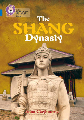 Collins Big Cat The Shang Dynasty: Band 16/Sapphire by Anna Claybourne