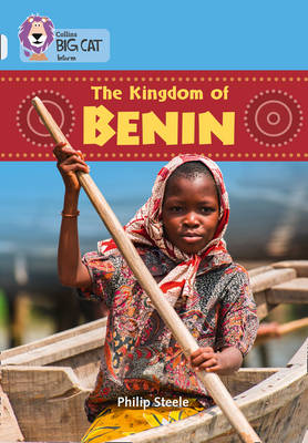 Collins Big Cat The Kingdom of Benin: Band 17/Diamond by Philip Steele