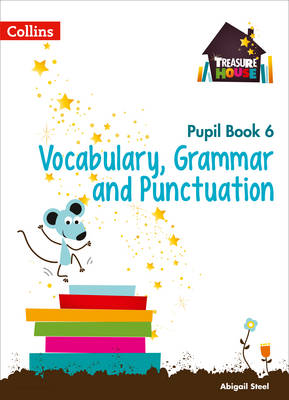 Vocabulary, Grammar and Punctuation Year 6 Pupil Book by Abigail Steel